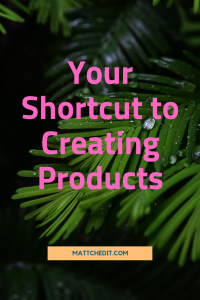 Your shortcut to creating products