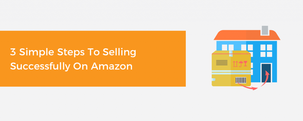 3 Simple Steps to Selling Successfully on Amazon