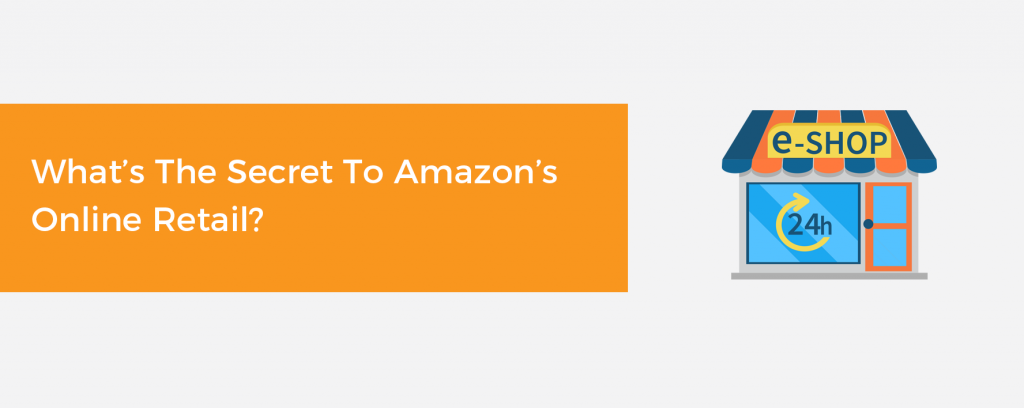 What's The Secret to Amazon's Online Retail?