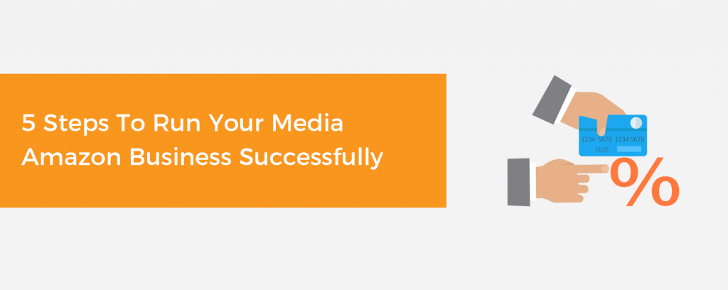 5 Steps To Run Your Media Amazon Business Successfully