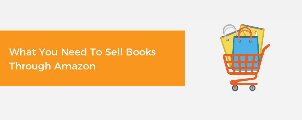 What You Need to Sell Books Through Amazon